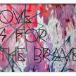 """ Love is for the Brave """